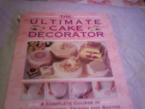 The Ultimate Cake Decorator: A Complete course: Janice Murfitt, Louise