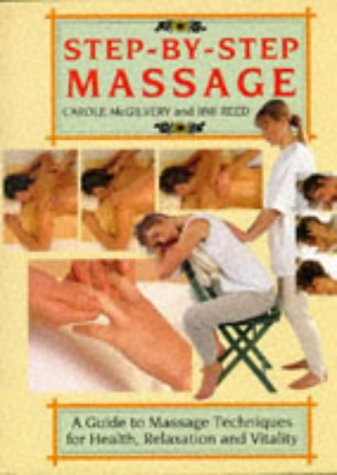 Step-by-step Massage A Guide to Massage Techniques for Health, Relaxation and Vitality