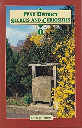 Peak District Secrets and Curiosities: Home and Village Life - Churches and Chapels v. 1 (9781873775172) by Lindsey Porter