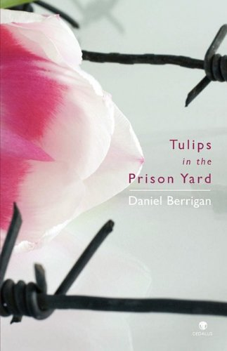 Tulips in the Prison Yard: Selected Poems: Berrigan, Daniel, O'Brien,