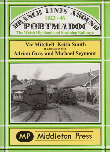 Branch Lines Around Portmadoc, 1923-46: Mitchell, Vic; Smith, Keith
