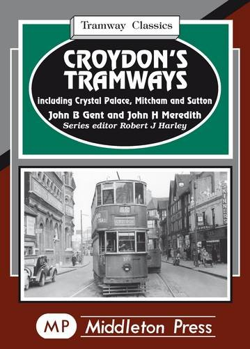 Croydon's Tramways : Including Crystal Palace, Mitcham and Sutton