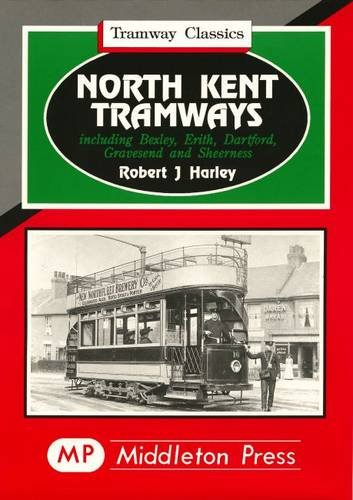 North Kent Tramways Including Bexley, Erith, Dartford, Gravesend and Sheerness