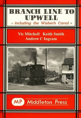 Branch Line to Upwell Including the Wisbech: Mitchell, Victor; Mitchell,