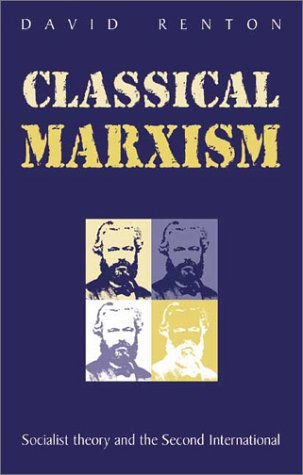 Classical Marxism: Socialist Theory and the Second International: Renton, David