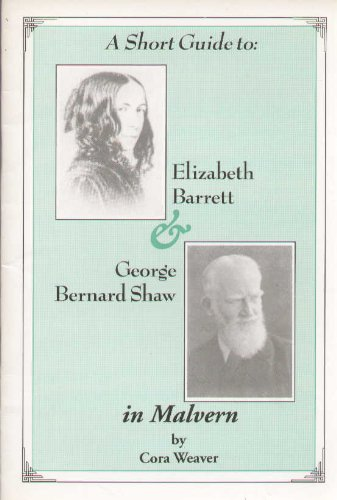 A Short Guide to Elizabeth Barrett and George Bernard Shaw in Malvern: Weaver, Cora