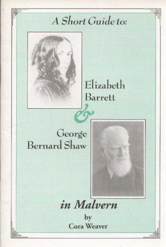 A Short Guide to Elizabeth Barrett and George Bernard Shaw in Malvern: Weaver, Cora