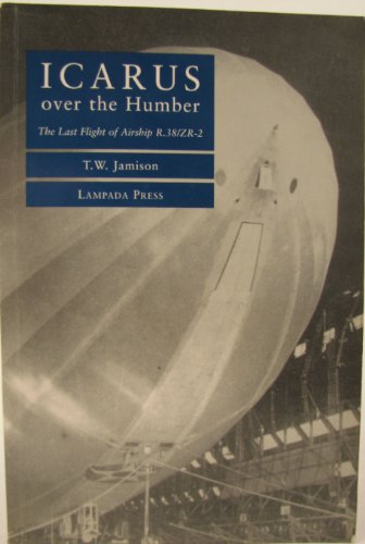 9781873811030: Icarus Over the Humber: The Last Flight of Airship R.38/ZR-2