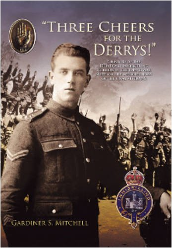 9781873832349: Three Cheers for the Derrys!: A History of the 10th Royal Inniskilling Fusiliers in the 1914-18 War Based on the Recollections of the Final Veterans