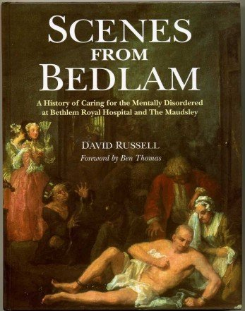 9781873853399: Scenes from Bedlam: History of the Bethlem Royal and Maudsley Hospitals