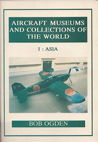 9781873854006: Aircraft Museums and Collections of the World: Asia v. 1