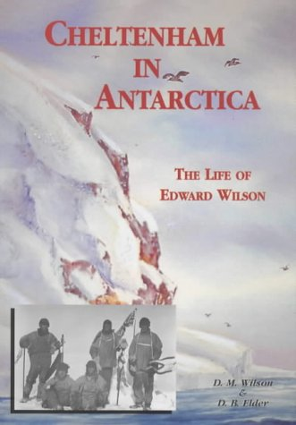 9781873877456: Cheltenham in Antarctica: The Life of Edward Wilson