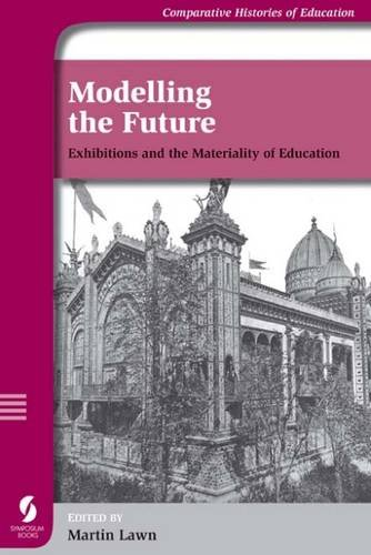 9781873927274: Modelling the Future: Exhibitions and the Materiality of Education (Comparative Histories of Education)