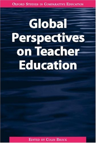 Global Perspectives on Teacher Education (Oxford Studies in Comparative Education): Colin Brock (...