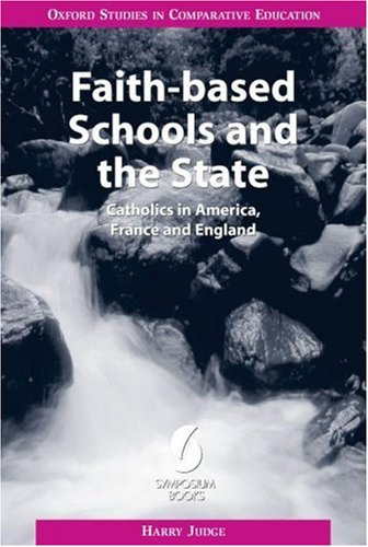 Faith-based Schools and the State: Catholics in America, France and England (Oxford Studies in ...