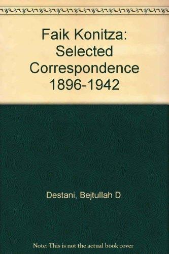 Faik Konitza: Selected Correspondence 1896-1942: Bejtullah D. Destani;