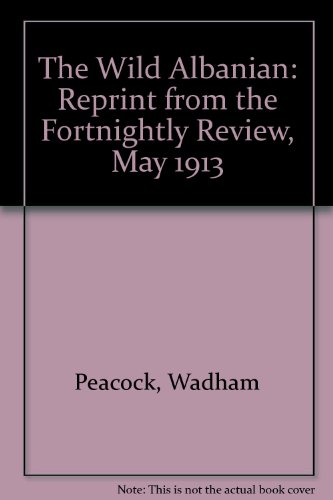 9781873928745: The Wild Albanian: Reprint from the Fortnightly Review, May 1913