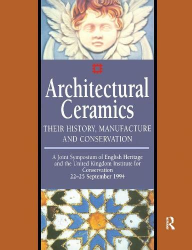 Architectural Ceramics: Their History, Manufacture and Conservation - A Joint Symposium of Englis...