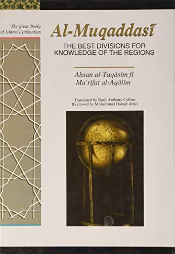 9781873938140: Best Divisions for Knowledge of the Regions: Ahsan al-Taqasim fi Marifat al-Aqalim (Great Books of Islamic Civilisation)