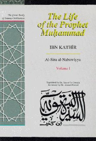 The Life of the Prophet Muhammad: v. 1: Al-Sirah al-Nabawiyya (Hardback): Ibn Kathir