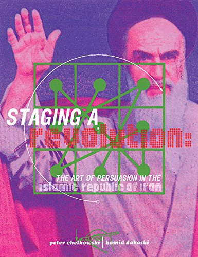 Staging a Revolution: The Art of Persuasion in the Islamic Republic of Iran (Hardback): Peter J. ...