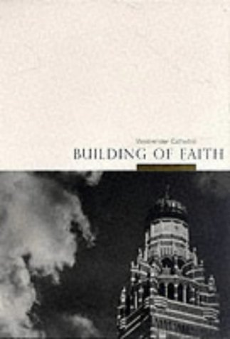 Building of Faith : Westminster Cathedral: Browne, John; Dean, Timothy