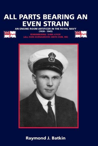 9781873976715: All Parts Bearing an Even Strain: An Engine Room Artificer in the Royal Navy (1928-1945)