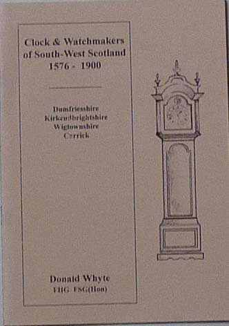 9781873977538: Clock & watchmakers of South-West Scotland, 1576-1900: Dumfriesshire, Kirkcudbrightshire, Wigtownshire, Carrick