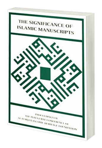 The Significance of Islamic manuscripts : proceedings of the inaugural conference of al-Furqan Is...