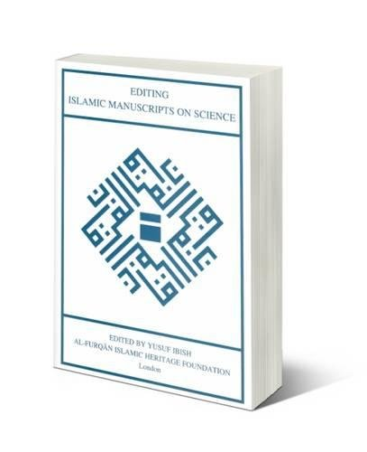 Editing Islamic Manuscripts on Science: Proceedings of the Fourth Conference of the Al-Furqan Isl...