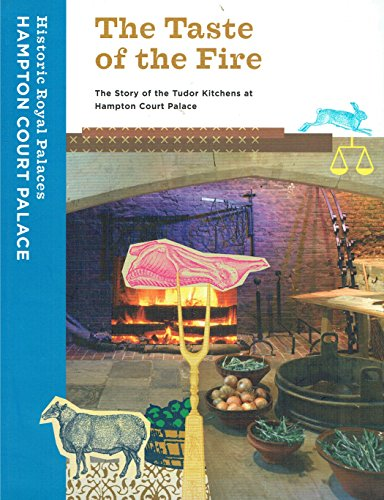 9781873993033: The Taste of the Fire: The Story of the Tudor Kitchens at Hampton Court Palace