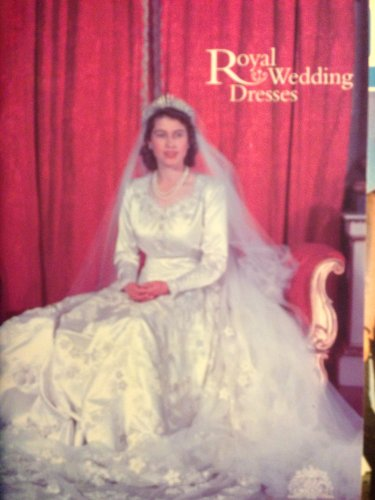 9781873993255: ROYAL WEDDING DRESSES: FROM THE ROYAL CEREMONIAL DRESS COLLECTION AT KENSINGTON PALACE.