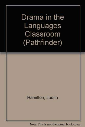 Drama in the Languages Classroom (Pathfinder): Hamilton, Judith, McLeod,