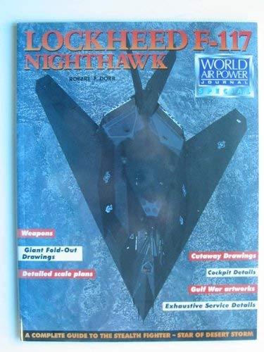 Lockheed F-117 Nighthawk Stealth Fighter (World Air Power Journal Special) (1874023557) by Robert F. Dorr