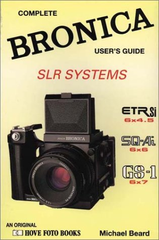 The Bronica SLR Systems: Complete Bronica User's: Beard, Michael