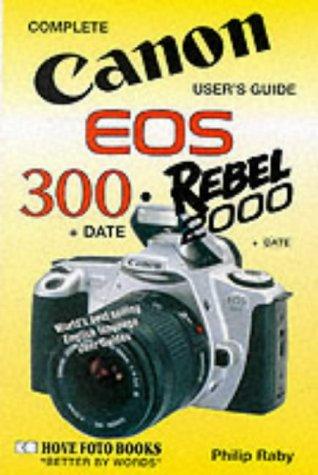 9781874031321: Canon EOS-300/Rebel 2000 User's Guide (Complete user's guide)