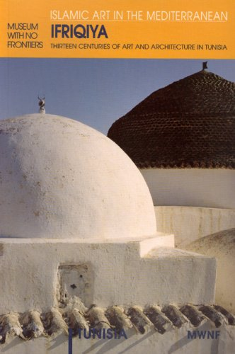 9781874044444: Ifriqiya - Thirteen Centuries of Art and Architecture in Tunisia (Museum With No Frontiers International Exhibition Cycle : Islamic Art in the Mediterranean : Tunisia)