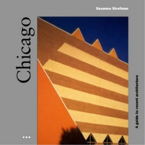 Chicago: A Guide to Recent Architecture: Sirefman, Susanna