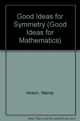 Good Ideas for Symmetry (Good Ideas for Mathematics) (9781874060109) by Wendy Hoskin; etc.
