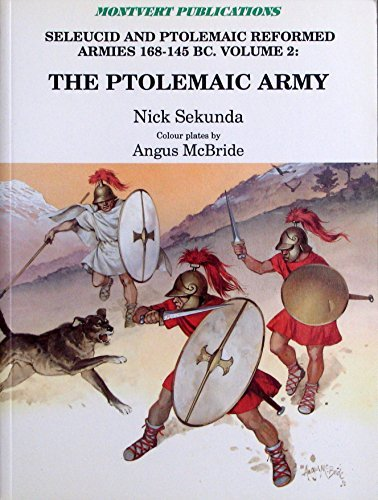 9781874101031: The Ptolemaic Army: Seleucid and Ptolemaic Reformed Armies 168-145 B.C., Vol. 2: The Ptolemaic Army Under Ptolemy VI Philometor