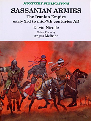 9781874101086: Sassannian Armies: Iranian Empire Early 3rd to Mid-7th Centuries AD