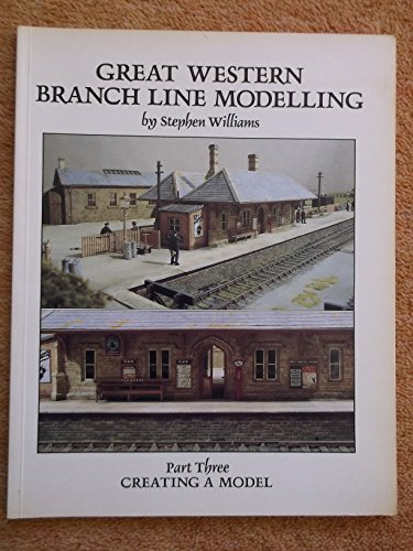 Great Western Modelling : Creating a Model: Williams, Stephen