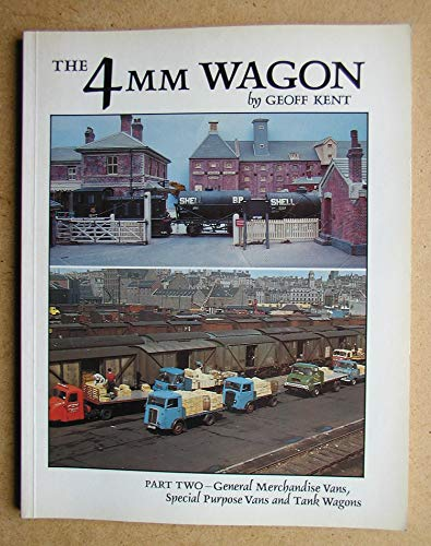 9781874103240: The 4mm Wagon: General Merchandise Vans, Special Purpose Vans and Tank Wagons Pt. 2
