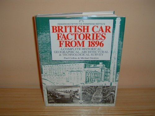 British Car Factories from 1896. A Complete Historical, Geographical, Architectural and Technolog...