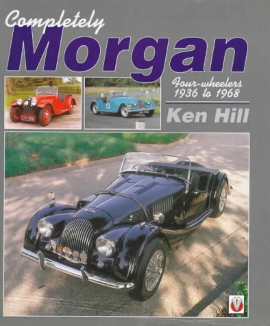 Completely Morgan: Four-wheelers, 1936 to 1968: Hill, Ken