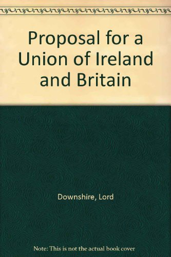 A Proposal for a Union of Ireland and Britain (1751) With Extracts from J a Froude's the ...
