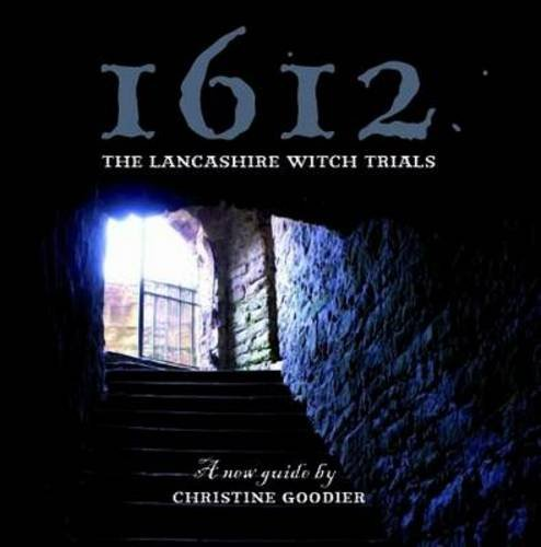 1612: The Lancashire Witch Trials: A New Guide: Goodier, Christine