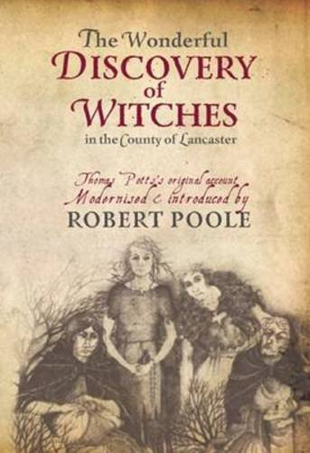 9781874181781: The Wonderful Discovery of Witches in the County of Lancaster: Thomas Pott's Original Account Modernized & Introduced by Robert Poole