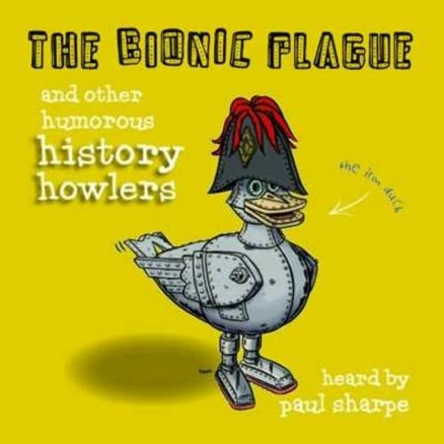 The Bionic Plague & Other Humorous History Howlers: Paul Sharpe