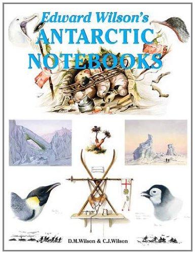 Edward Wilson s Antarctic Notebooks (Hardback): David M. Wilson, Christopher Wilson